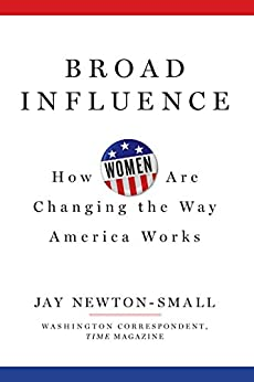 Broad Influence: How Women Are Changing the Way Washington Works by [Newton-Small, Jay]