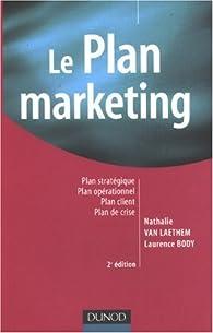 Le plan marketing : Plan stratégique, Plan opérationnel, Plan marketing client, Plan de crise par Nathalie Van Laethem