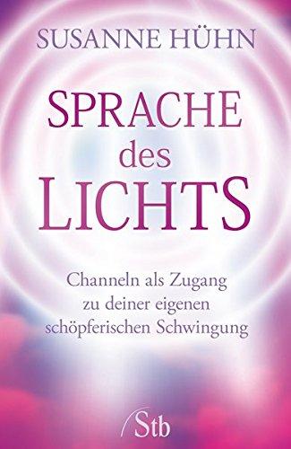 Sprache des Lichts: Channeln als Zugang zu deiner eigenen schöpferischen Schwingung