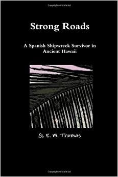 Book Strong Roads A Spanish Shipwreck Survivor in Ancient Hawaii