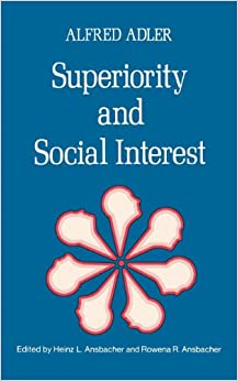 Superiority and Social Interest: A Collection of Later Writings