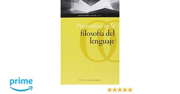 Perspectivas en la filosofia del lenguaje Humanidades: Amazon.es: David Pérz Chico (Coord.): Libros