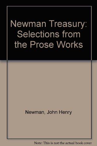 Newman Treasury: Selections from the Prose Works