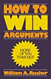 How to Win Arguments, William A. Rusher, 0819147710