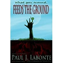 [ What Goes Around, Feeds the Ground.: Book One, the Farm. BY LaBonte, MR Paul J. ( Author ) ] { Paperback } 2013