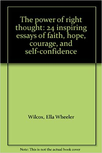 The Power Of Right Thought  Inspiring Essays Of Faith Hope  The Power Of Right Thought  Inspiring Essays Of Faith Hope Courage  And Selfconfidence Ella Wheeler Wilcox Amazoncom Books