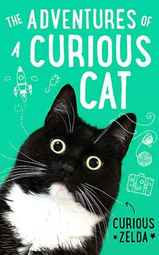 The Adventures of a Curious Cat: Wit and Wisdom from Curious Zelda, Purrfect for Cats and Their Humans
