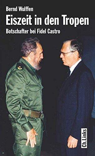Eiszeit In Den Tropen. Botschafter Bei Fidel Castro