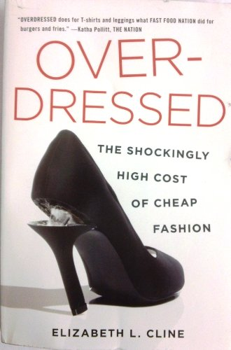 Over-Dressed: The Shockingly High Cost of Cheap Fashion