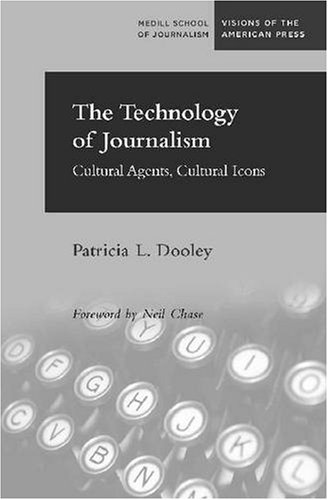 The Technology of Journalism: Cultural Agents, Cultural Icons (Medill School of Journalism Visions of the American Press