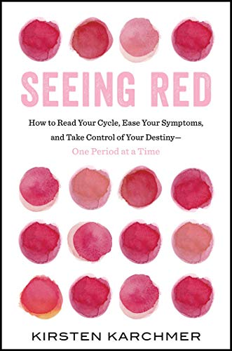 (Seeing Red: How to Read Your Cycle, Ease Your Symptoms, and Take Control of Your Destiny―One Period at a Time)