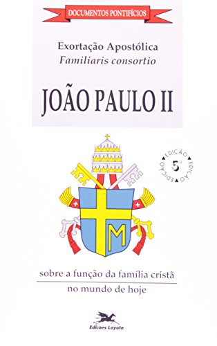 Exortação Apostólica Famíliares Consortio Sobre a Função da Família Cristã no Mundo de Hoje