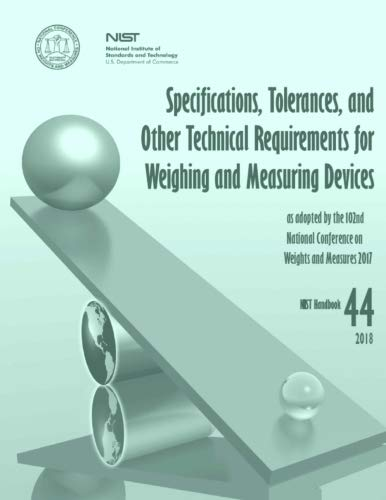 Specifications, Tolerances, and Other Technical Requirements for Weighing and Measuring Devices: 2018 NIST Handbook (Technical Specifications)