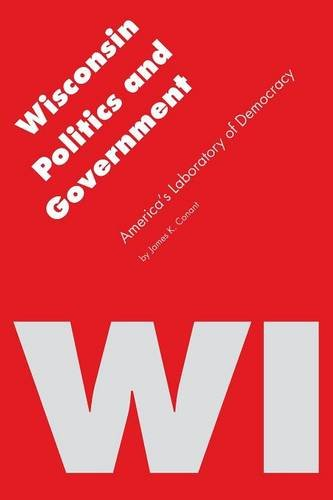 Wisconsin Politics and Government: America's Laboratory of Democracy (Politics and Governments of the American States)