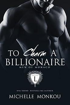 To Charm A Billionaire (Men of Monaco Book 1) by [Monkou, Michelle]