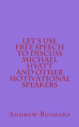 Let's Use Free Speech to Discuss Michael Hyatt and Other Motivational Speakers