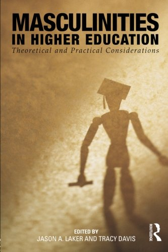 Masculinities in Higher Education: Theoretical and Practical Considerations