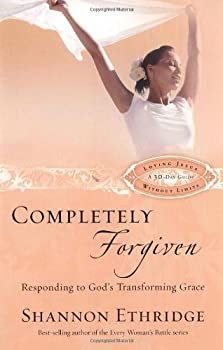 Completely Forgiven: Responding to God's Transforming Grace (Loving Jesus Without Limits) 1400071127 Book Cover