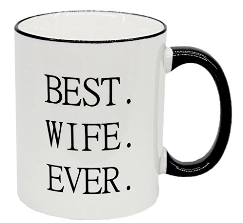 funny mug-Best Wife Ever Coffee Mug Perfect Anniversary, Birthday, Christmas or Wedding Gifts for wife(white and black)