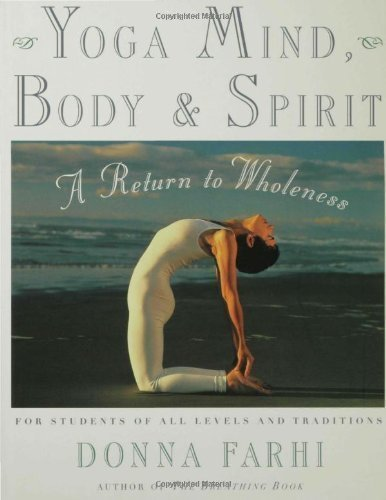 Yoga Mind, Body & Spirit: A Return to Wholeness 1st (first) Edition by Farhi, Donna published by Holt Paperbacks (2000)