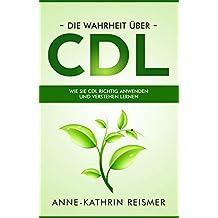 Die Wahrheit über CDL: Wie Sie CDL richtig anwenden und verstehen lernen (German Edition)