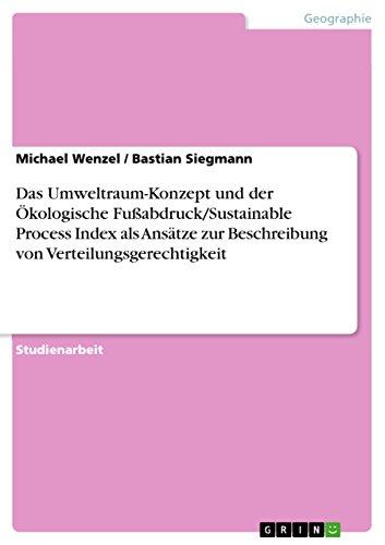 Das Umweltraum-Konzept und der Ökologische Fußabdruck/Sustainable Process Index als Ansätze zur Beschreibung von Verteilungsgerechtigkeit (German Edition)