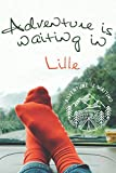 Adventure is waiting in Lille: Notebook 6x9, 108 blank lined pages: Adventure is waiting - Memory Book, Travel Journal - Diary To Record Jour Thougts - Pepopel Who Love To Travel