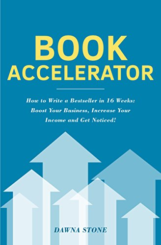 Book Accelerator: How to Write a Bestseller in 16 Weeks by Dawna Stone