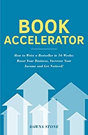 Book Accelerator: How to Write a Bestseller in 16 Weeks: Boost Your Business, Increase Your Income and Get Noticed!