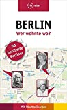 : Berlin - Wer wohnte wo?: 50 berühmte Berlinerinnen und Berliner