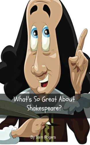 What's So Great About Shakespeare?: A Biography ofWilliam Shakespeare Just for Kids! (Volume 16)