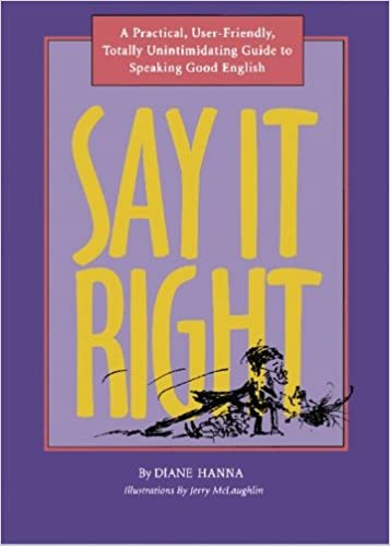 Say It Right: A Practical, User-Friendly, Totally Unintimidating Guide to Speaking Good English