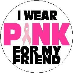"Amazon.com: I WEAR PINK FOR MY FRIEND 1.25"" Pinback Button ..."