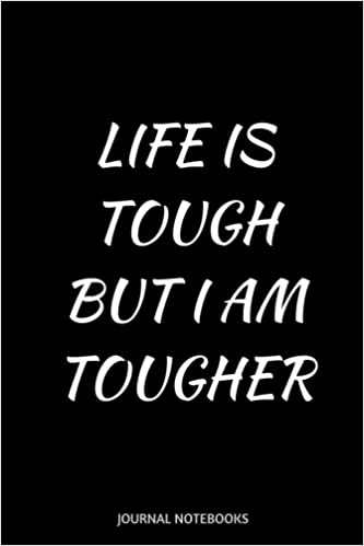 Life Is Tough But I Am Tougher With Positive Quotes Journal