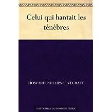 Celui qui hantait les ténèbres (French Edition)