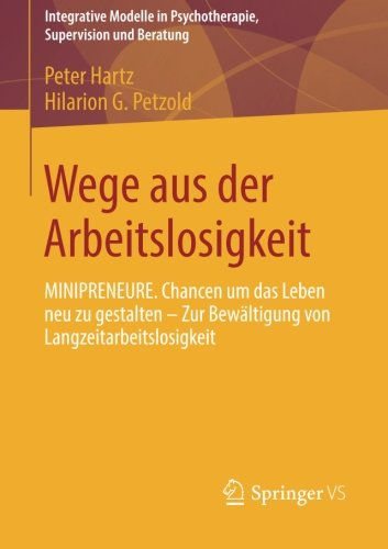 Wege aus der Arbeitslosigkeit: MINIPRENEURE. Chancen um das Leben neu zu gestalten – Zur Bewältigung von Langzeitarbeitslosigkeit (Integrative Modelle Supervision und Beratung) (German Edition)