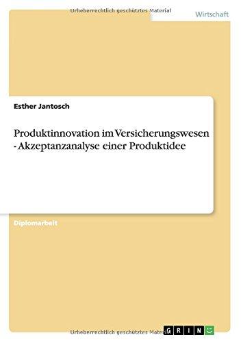 Read Online Produktinnovation im Versicherungswesen - Akzeptanzanalyse einer Produktidee (German Edition) PDF