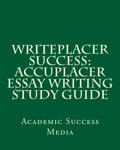 Writeplacer Success: Accuplacer Essay Writing Study Guide