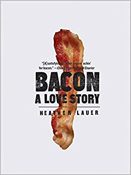 Bacon A Love Story Heather Lauer 9780061971266 Amazon border=