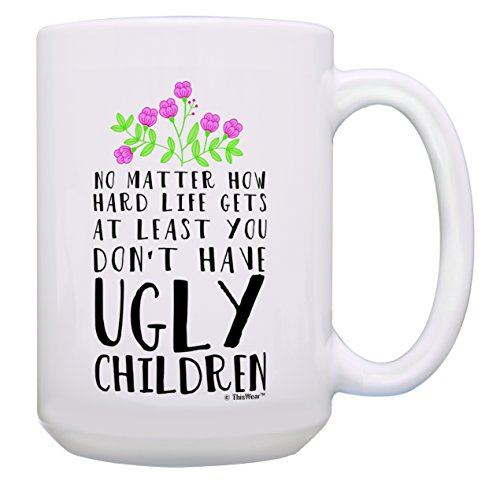 Funny Mom Mug At Least You Don't Have Ugly Children Funny Gifts for Mom Deal (Large Image)