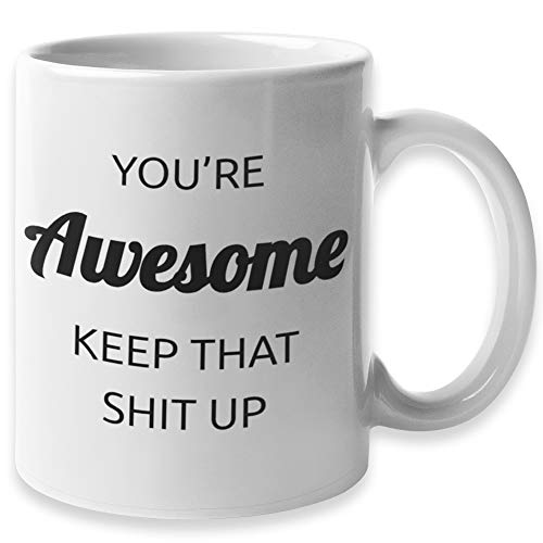 You're Awesome Keep That Sht Up Funny Coffee Mug | Congratulations & Going Away Gifts for Coworker & Friends | Funny Coffee Mugs - Novelty Holiday Gift for Coworkers, Christmas Gifts Under 10 Dollars (Christmas Gifts Meme)