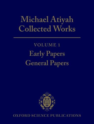 Collected Mathematical Papers - Michael Atiyah: Collected Works: Volume 1: Early Papers; General Papers Volume 1: Early Papers; General Papers (Oxford Science Publications)