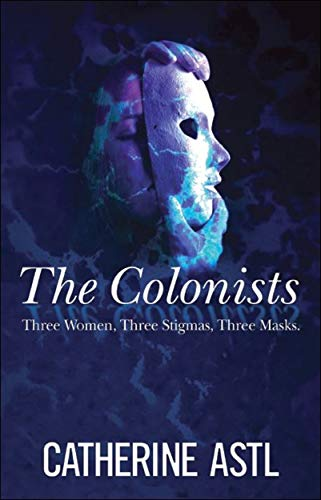 The Colonists: Three Women, Three Stigmas, Three -