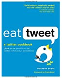 Eat Tweet: 1,020 Recipe Gems from the Twitter Community's @cookbook