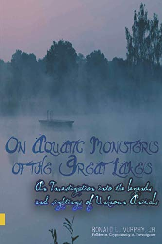 On Aquatic Monsters of the Great Lakes: An Investigation into the Legends and Sightings of Unknown Animals by Ronald L. Murphy Jr.
