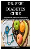 Dr. Sebi Diabetes Cure: A Definitive Guide on How
