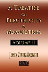 A Treatise On Electricity And Magnetism - Volume Two - Illustrated