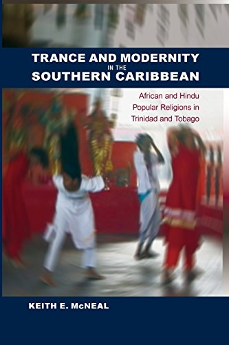 Trance and Modernity in the Southern Caribbean: African and Hindu Popular Religions in Trinidad and Tobago (New World Di