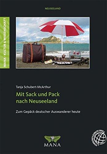 Mit Sack und Pack nach Neuseeland: Zum Gepäck deutscher Auswanderer heute (Kultur & Wissenschaft)
