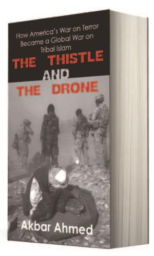 Download The Thistle and the Drone: How America's War on Terror Became a Global War on Tribal Islam PDF